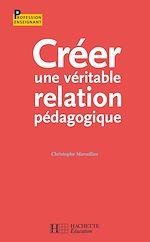Téléchargez le livre :  Créer une véritable relation pédagogique
