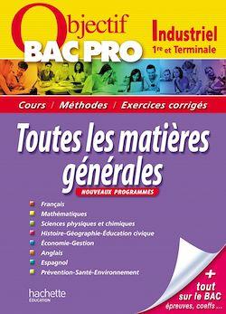 Objectif Bac Pro - Toutes les matières générales - Bac Pro Industriel