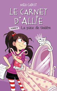 Téléchargez le livre :  Le carnet d'Allie 4 - La pièce de théâtre