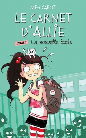 Le Carnet d'Allie 2 - La nouvelle école | Cabot, Meg