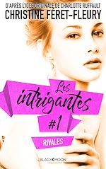 Download this eBook Les intrigantes - Tome 1- Rivales