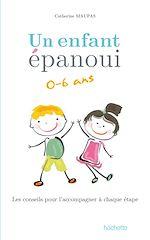 Download this eBook Un enfant épanoui 0-6 ans / les conseils pour l'accompagner à chaque étape
