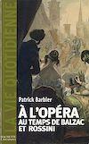 Télécharger le livre :  La Vie quotidienne à l'Opéra au temps de Balzac et Rossini