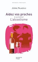 Download this eBook AIDEZ VOS PROCHES A SURMONTER L'ALCOOLISME