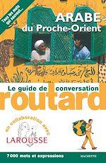 Téléchargez le livre :  Arabe du Proche-Orient le guide de conversation Routard