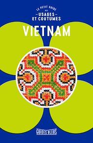 Téléchargez le livre :  Vietnam, le petit guide des usages et coutumes