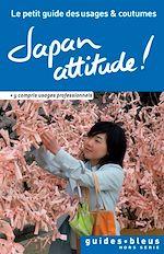 Japon attitude ! le petit guide des usages et coutumes |