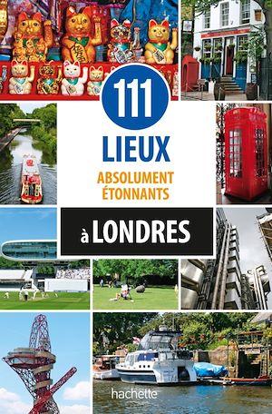 111 lieux absolument étonnants à Londres