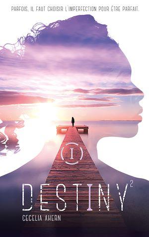 Destiny - Tome 2 - Parfaite | Ahern, Cecelia. Auteur