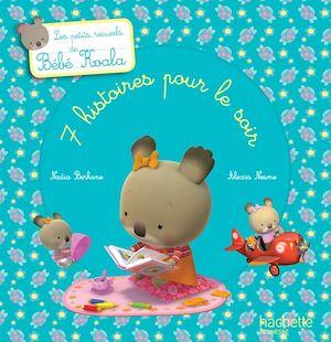 Les petits recueils de Bébé Koala - 7 histoires pour le soir