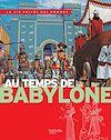 Au temps de Babylone : la Mésopotamie au temps de Nabuchodonosor II