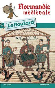 Téléchargez le livre :  Guide du Routard Normandie médiévale