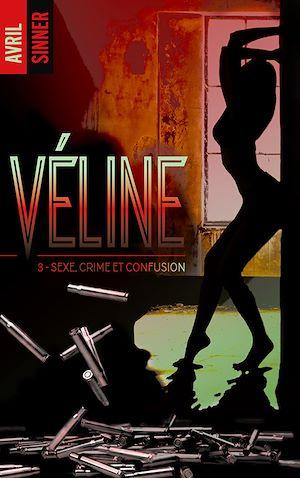 Téléchargez le livre :  Véline - tome 3 - Sexe, crime & confusion