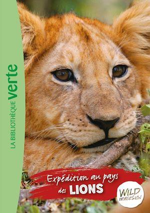 Wild immersion. Volume 1, Expédition au pays des lions