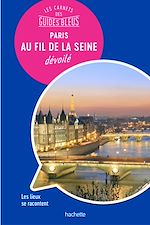 Download this eBook Les carnets des Guides Bleus : Paris au fil de la Seine dévoilé