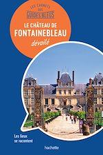 Download this eBook Les carnets des Guides Bleus : Le Château de Fontainebleau dévoilé