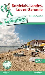 Téléchargez le livre :  Guide du Routard Bordelais, Landes, Lot-et-Garonne 2018