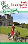 Guide du Routard Île de France à vélo