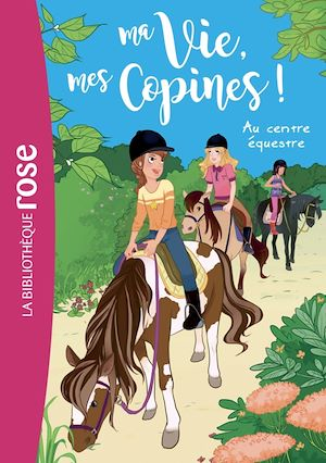 Ma vie, mes copines 10 - Au centre équestre | Kalengula, Catherine. Auteur