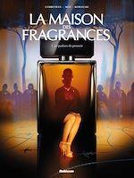 Téléchargez le livre :  La Maison des Fragrances - T1