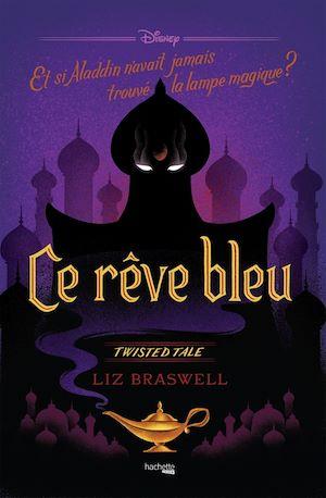 Ce rêve bleu : et si Aladdin n'avait jamais trouvé la lampe magique ?