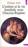Télécharger le livre :  Enfant et la Vie familiale sous l'Ancien Régime (L')