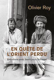 Téléchargez le livre :  En quête de l'Orient perdu. Entretiens avec Jean-Louis Schlegel