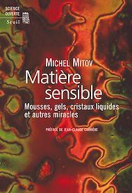 Téléchargez le livre :  Matière sensible. Mousses, gels, cristaux liquides et autres miracles