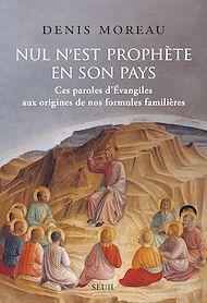 Téléchargez le livre :  Nul n'est prophète en son pays - Ces paroles d'évangiles aux origines de nos formules familières