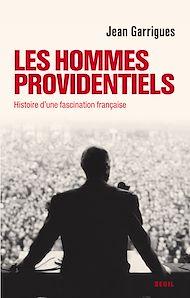 Téléchargez le livre :  Les Hommes providentiels. Histoire d'une fascination française