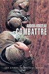 Télécharger le livre :  Combattre. Une anthropologie historique de la guerre moderne (XIXe-XXIe siècle)