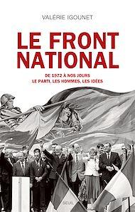 Téléchargez le livre :  Le Front National. de 1972 à nos jours. Le parti, les hommes, les idées.