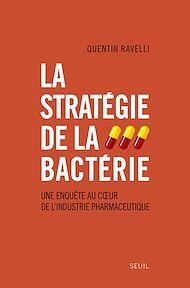 Téléchargez le livre :  La Stratégie de la bactérie. Une enquête au coeur de l'industrie pharmaceutique