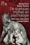 Télécharger le livre :  De quelques mythes en psychologie. Enfants-loups,