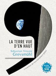 Téléchargez le livre :  La Terre vue d'en haut. L'Invention de l'environnement global