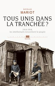 Téléchargez le livre :  Tous unis dans la tranchée?. 1914-1918, les intellectuels rencontrent le peuple