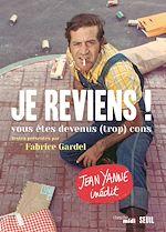 Download this eBook Je reviens ! . vous êtes devenus (trop) cons