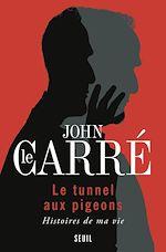 Le Tunnel aux pigeons. Histoires de ma vie | Le Carré, John