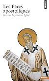Télécharger le livre :  Les Pères apostoliques - Ecrits de la primitive Eglise