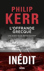Téléchargez le livre :  L'Offrande grecque - Une aventure de Bernie Gunther