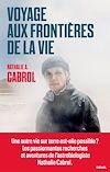Voyage aux frontières de la vie | Cabrol, Nathalie A.