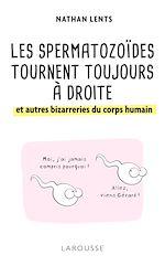 Download this eBook Les spermatozoïdes tournent toujours à droite et autres bizarreries du corps humain