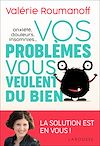 Télécharger le livre :  Anxiété, douleurs, insomnies... vos problèmes vous veulent du bien !