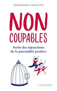 Téléchargez le livre :  Non coupables ! : sortir des injonctions de la parentalité positive