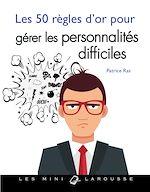 Download this eBook Les 50 règles d'or pour gérer les personnalités difficiles