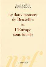 Download this eBook Le doux monstre de Bruxelles ou L'Europe sous tutelle