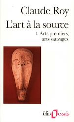 Download this eBook L'art à la source (Tome 1) - Arts premiers, arts sauvages