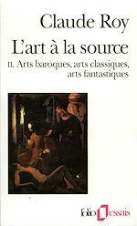 Download this eBook L'art à la source (Tome 2) - Arts baroques, arts classiques, arts fantastiques