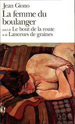 Téléchargez le livre :  La femme du boulanger / Le bout de la route / Lanceurs de graines