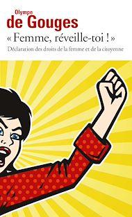Téléchargez le livre :  Femme, réveille-toi ! Déclaration des droits de la femme et de la citoyenne et autres écrits